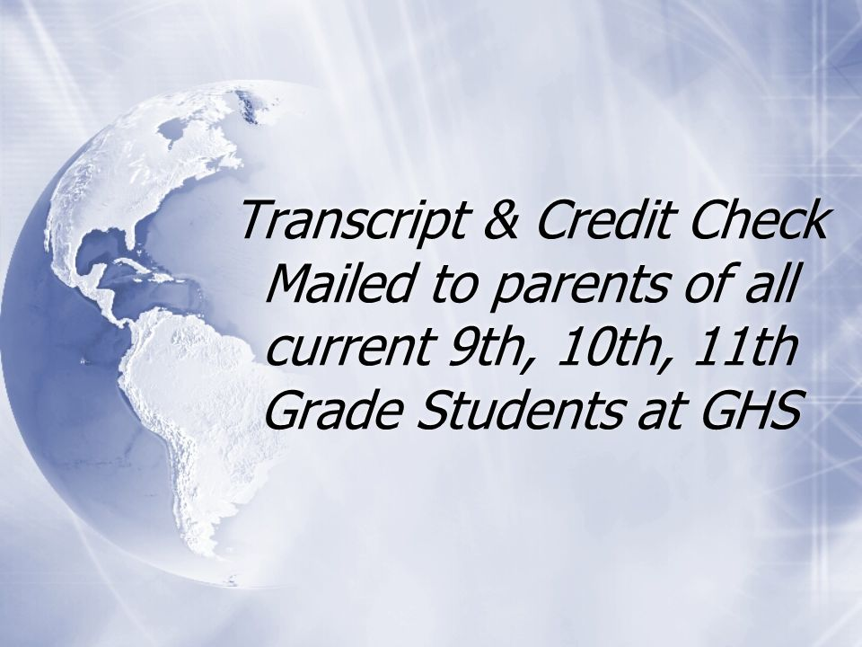 Transcript & Credit Check Mailed to parents of all current 9th, 10th, 11th Grade Students at GHS