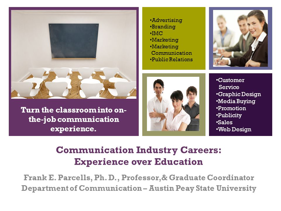 + Experience Versus Education Education is important for entry-level positions in the communication industry.