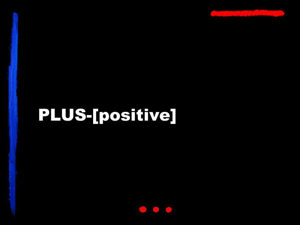 PLUS-[positive]