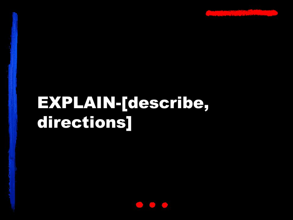 EXPLAIN-[describe, directions]