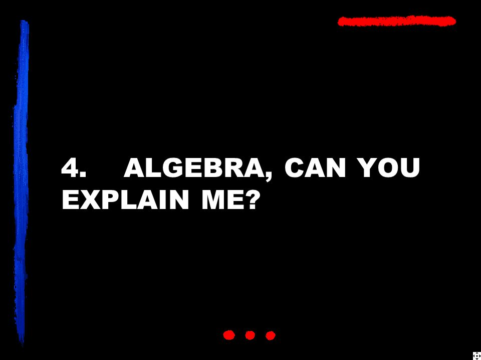 4. ALGEBRA, CAN YOU EXPLAIN ME?