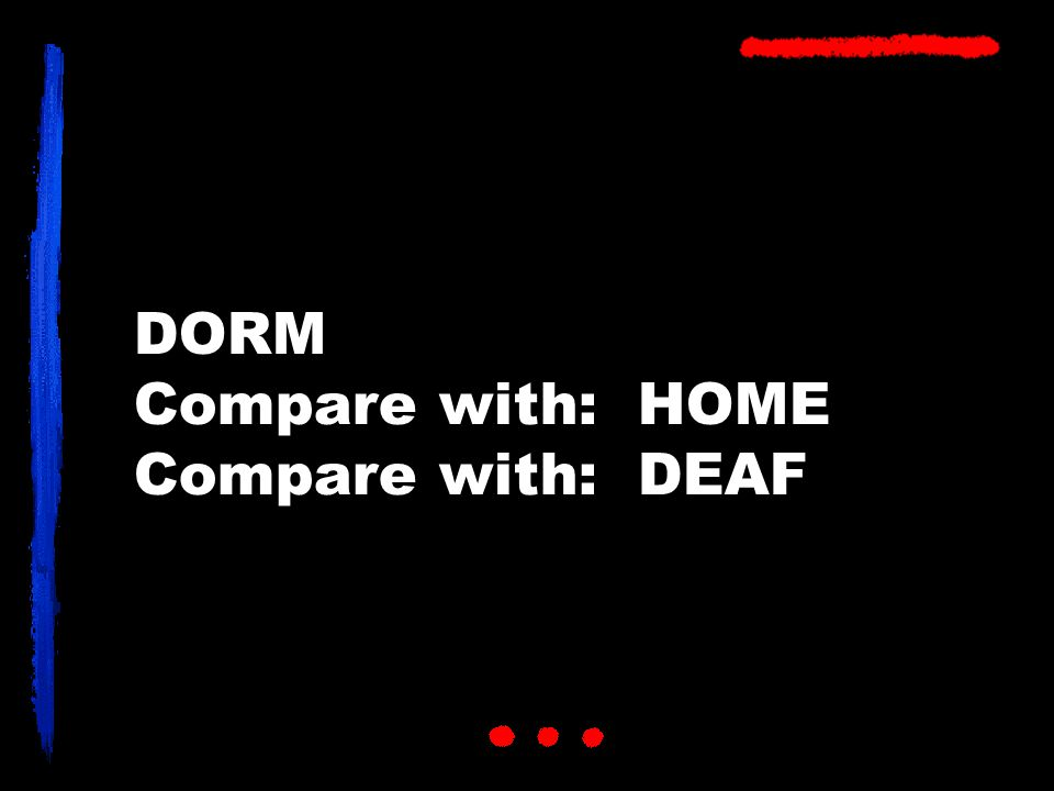 DORM Compare with: HOME Compare with: DEAF
