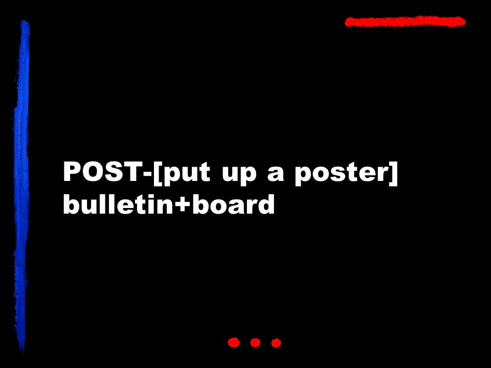 POST-[put up a poster] bulletin+board