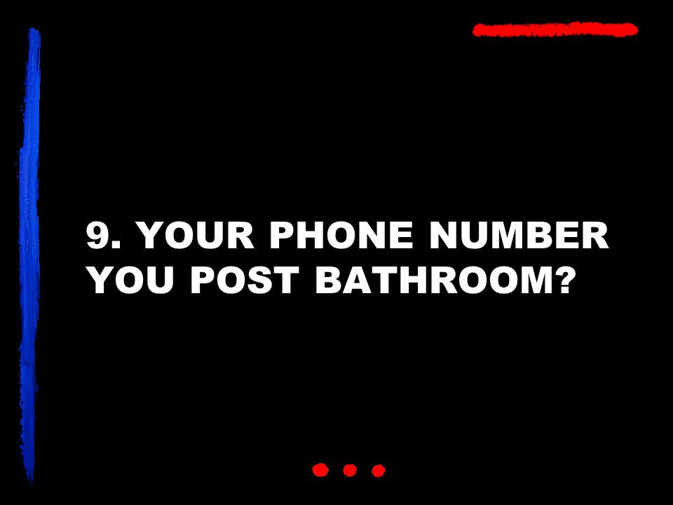 9. YOUR PHONE NUMBER YOU POST BATHROOM?