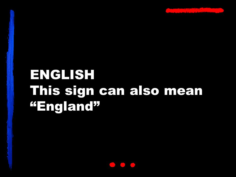 ENGLISH This sign can also mean England