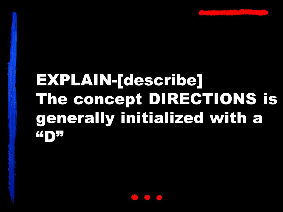EXPLAIN-[describe] The concept DIRECTIONS is generally initialized with a D