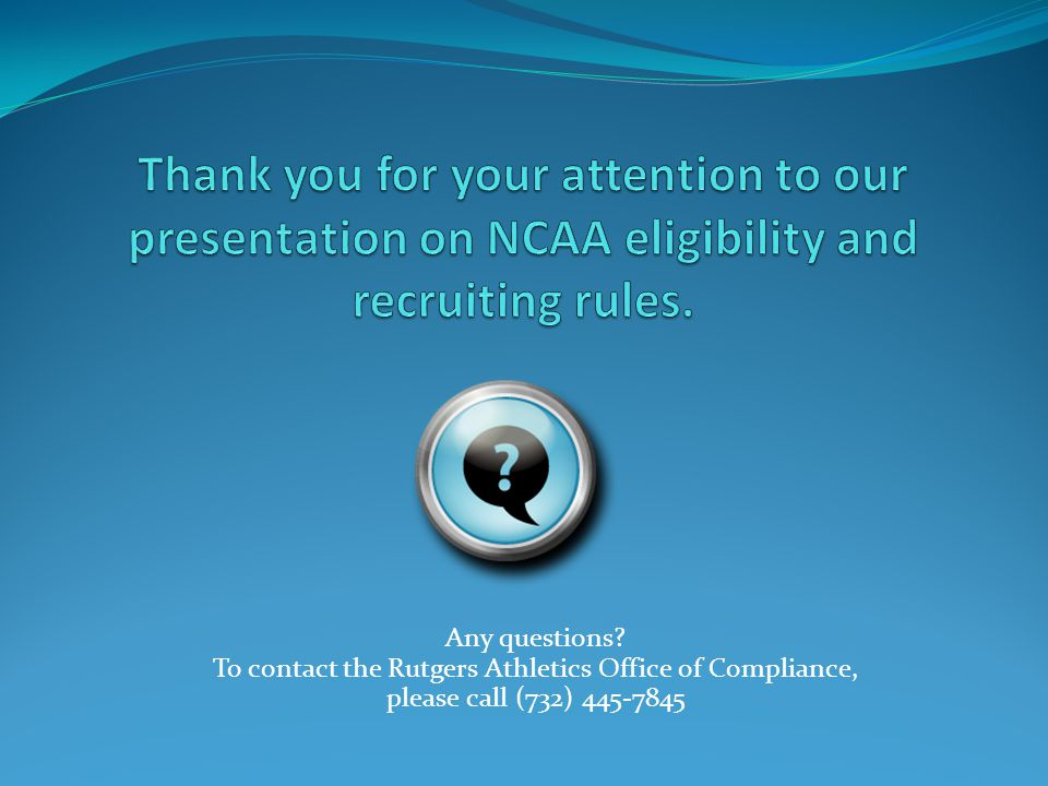 Any questions To contact the Rutgers Athletics Office of Compliance, please call (732) 445-7845