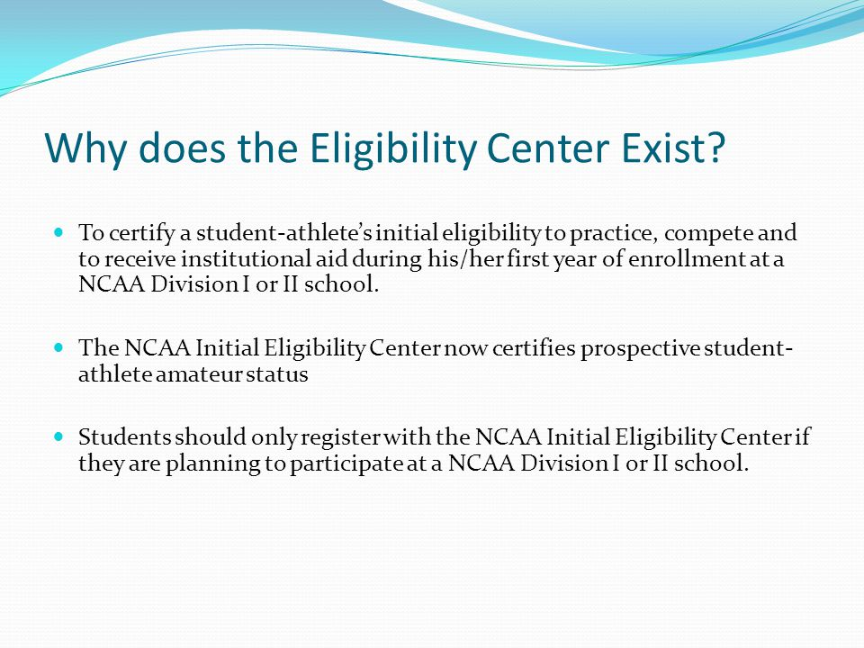 Why does the Eligibility Center Exist.