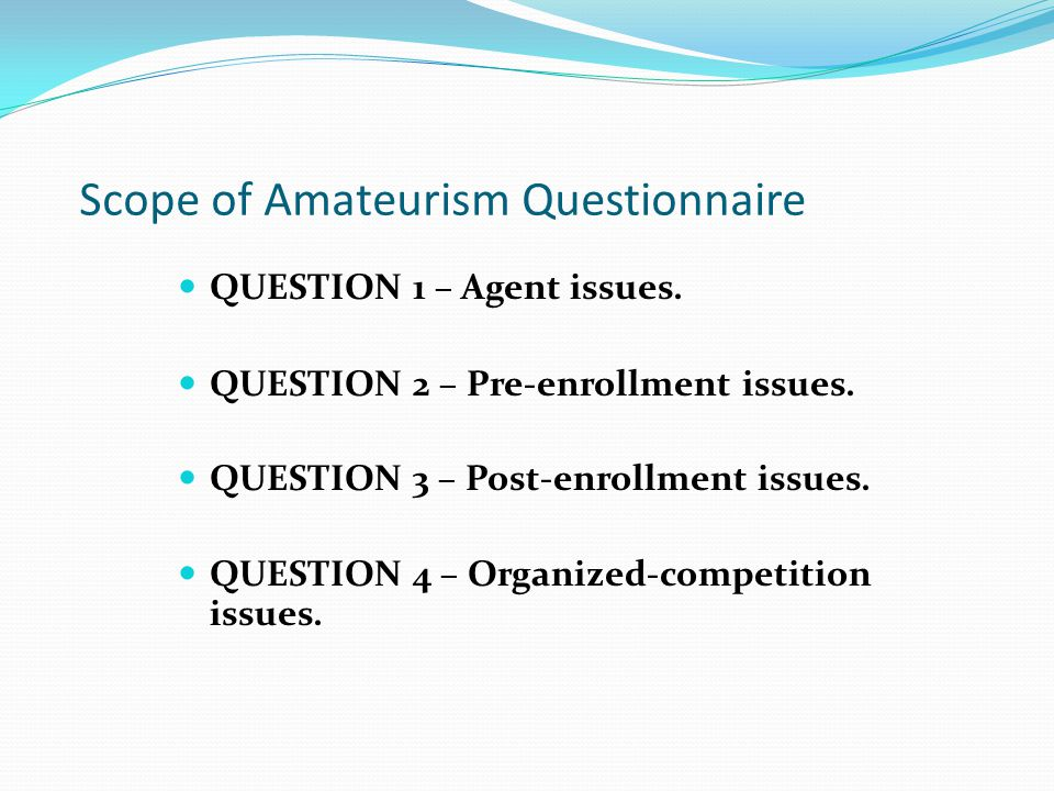 Scope of Amateurism Questionnaire QUESTION 1 – Agent issues.
