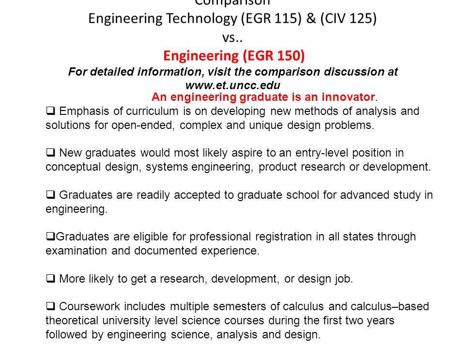 Comparison Engineering Technology (EGR 115) & (CIV 125) vs.. Engineering (EGR 150) For detailed information, visit the comparison discussion at www.et