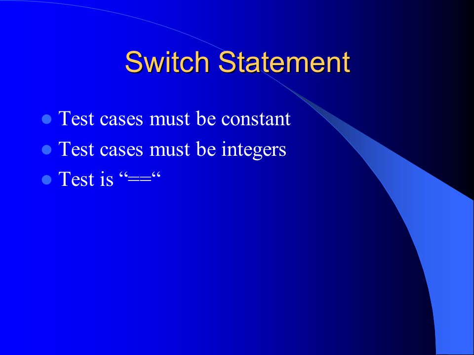 Switch Statement Test cases must be constant Test cases must be integers Test is ==