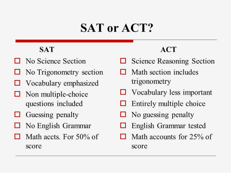 \ SAT or ACT.