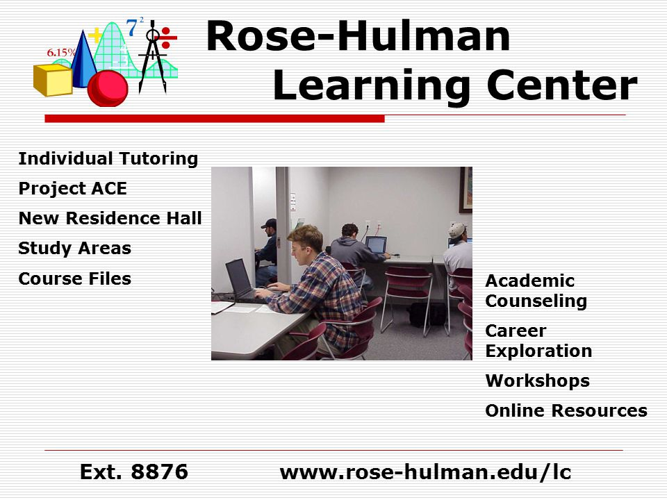 Rose-Hulman Learning Center Individual Tutoring Project ACE New Residence Hall Study Areas Course Files Academic Counseling Career Exploration Worksho