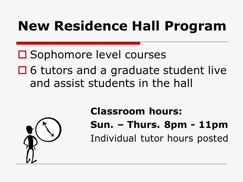 New Residence Hall Program  Sophomore level courses  6 tutors and a graduate student live and assist students in the hall Classroom hours: Sun. – Th