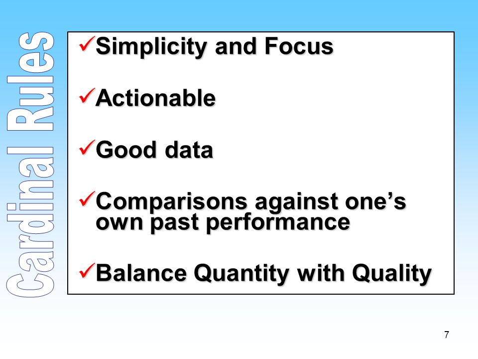7 Simplicity and Focus Simplicity and Focus Actionable Actionable Good data Good data Comparisons against one's own past performance Comparisons again
