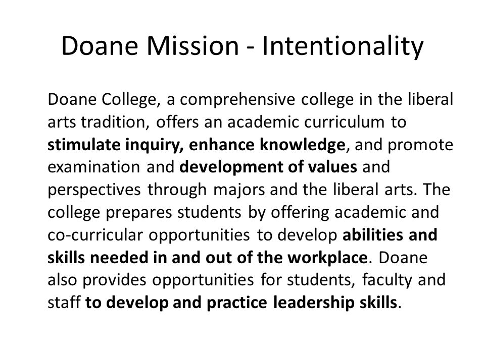 Doane Mission - Intentionality Doane College, a comprehensive college in the liberal arts tradition, offers an academic curriculum to stimulate inquir