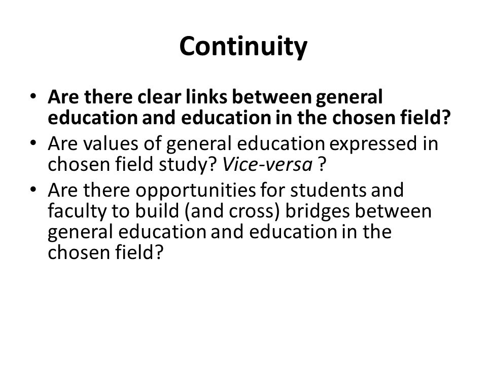 Continuity Are there clear links between general education and education in the chosen field.