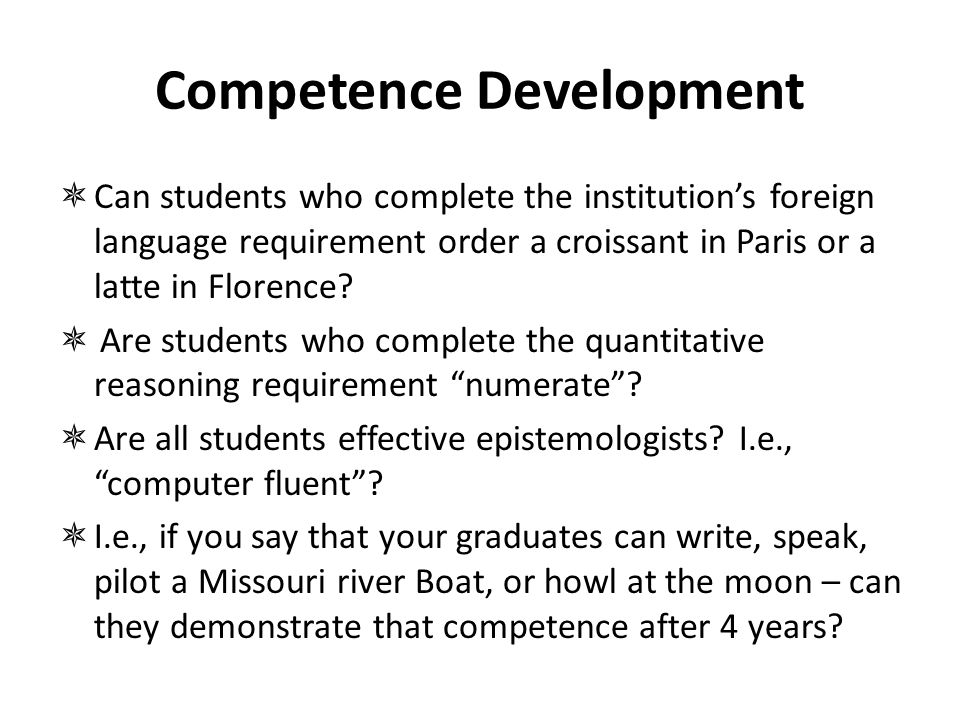 Competence Development  Can students who complete the institution's foreign language requirement order a croissant in Paris or a latte in Florence? 
