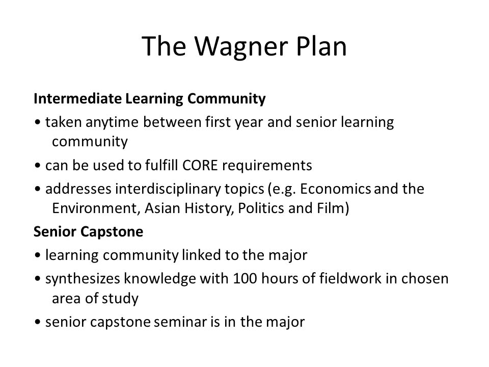The Wagner Plan Intermediate Learning Community taken anytime between first year and senior learning community can be used to fulfill CORE requirements addresses interdisciplinary topics (e.g.