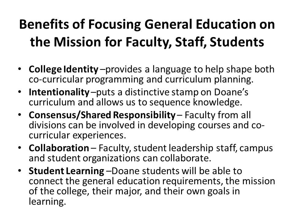 Benefits of Focusing General Education on the Mission for Faculty, Staff, Students College Identity –provides a language to help shape both co-curricu