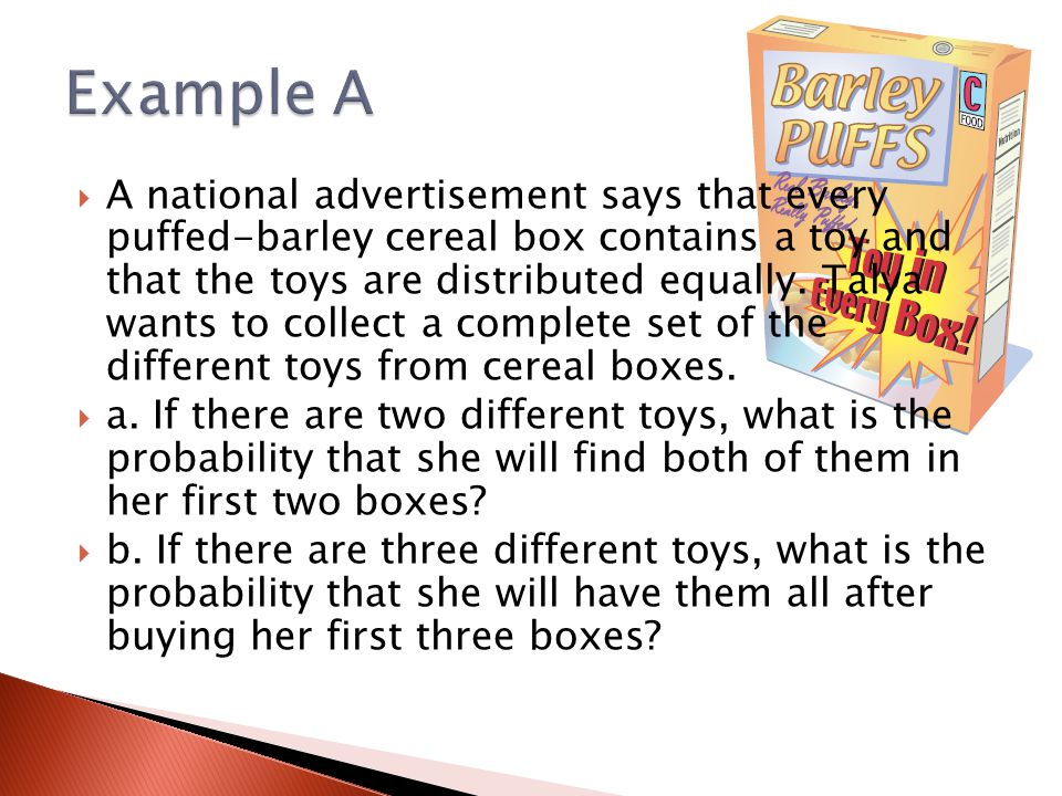  A national advertisement says that every puffed-barley cereal box contains a toy and that the toys are distributed equally.