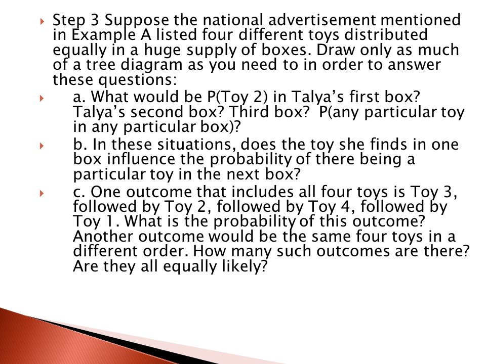  Step 3 Suppose the national advertisement mentioned in Example A listed four different toys distributed equally in a huge supply of boxes.