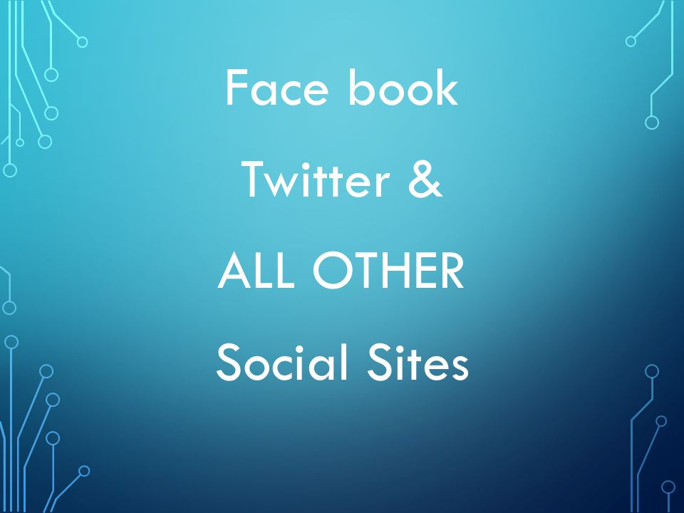 Face book Twitter & ALL OTHER Social Sites