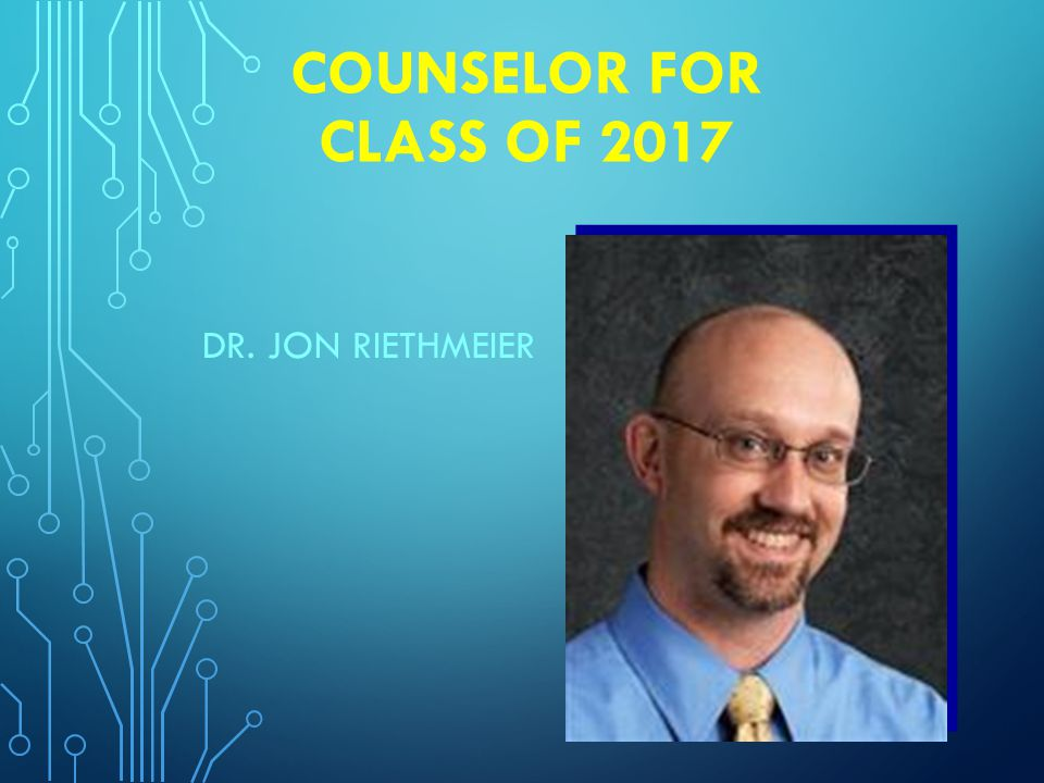 COUNSELOR FOR CLASS OF 2017 DR. JON RIETHMEIER