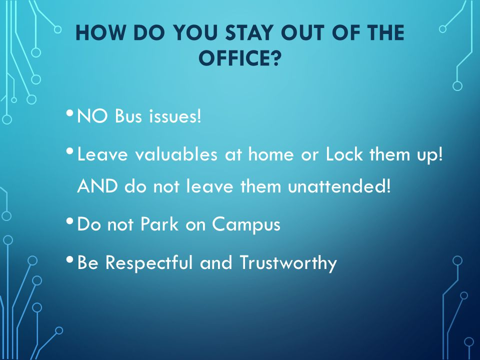 HOW DO YOU STAY OUT OF THE OFFICE. NO Bus issues.