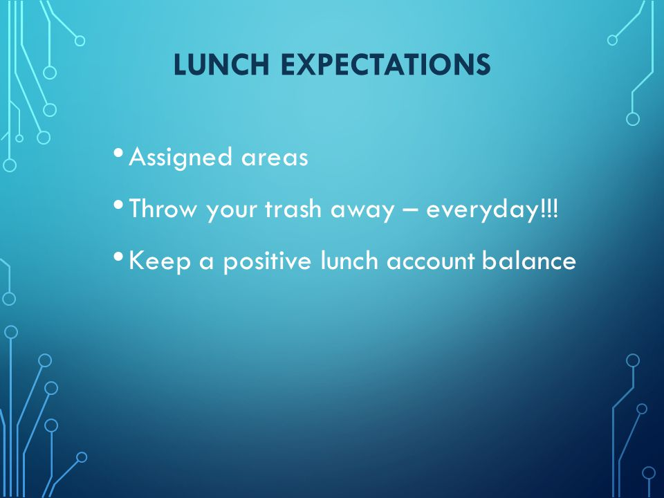 LUNCH EXPECTATIONS Assigned areas Throw your trash away – everyday!!.