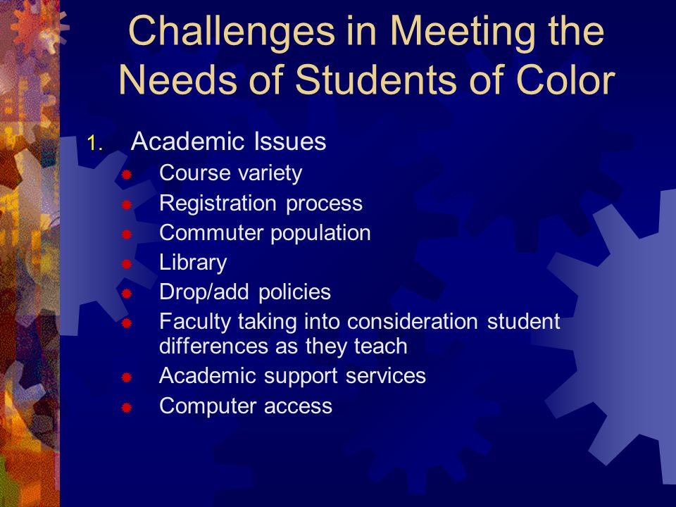 Challenges in Meeting the Needs of Students of Color 1.