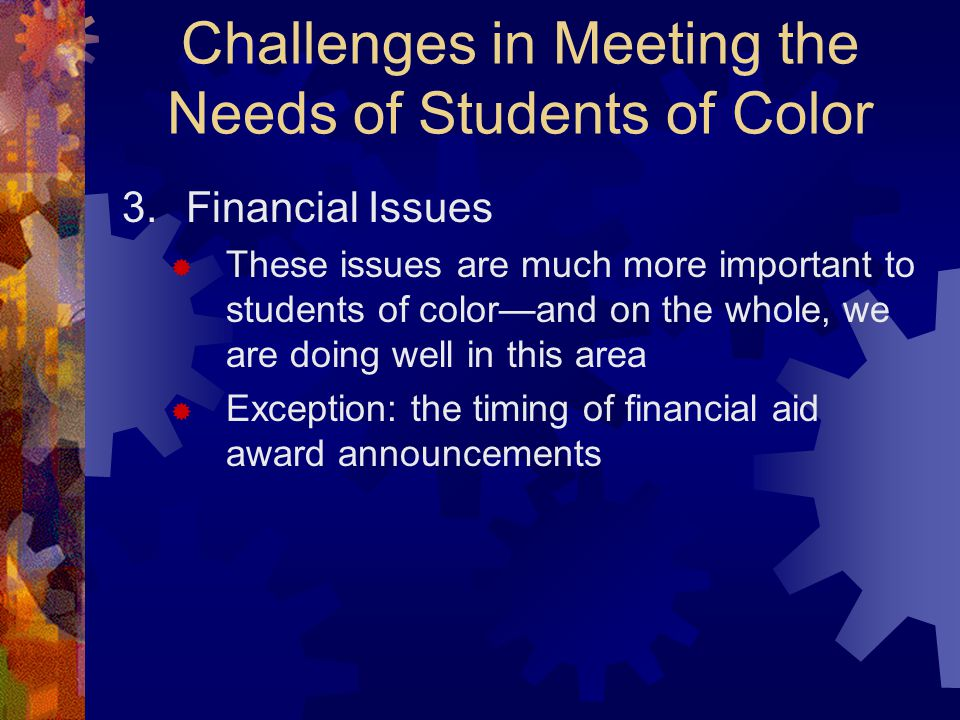 Challenges in Meeting the Needs of Students of Color 3.