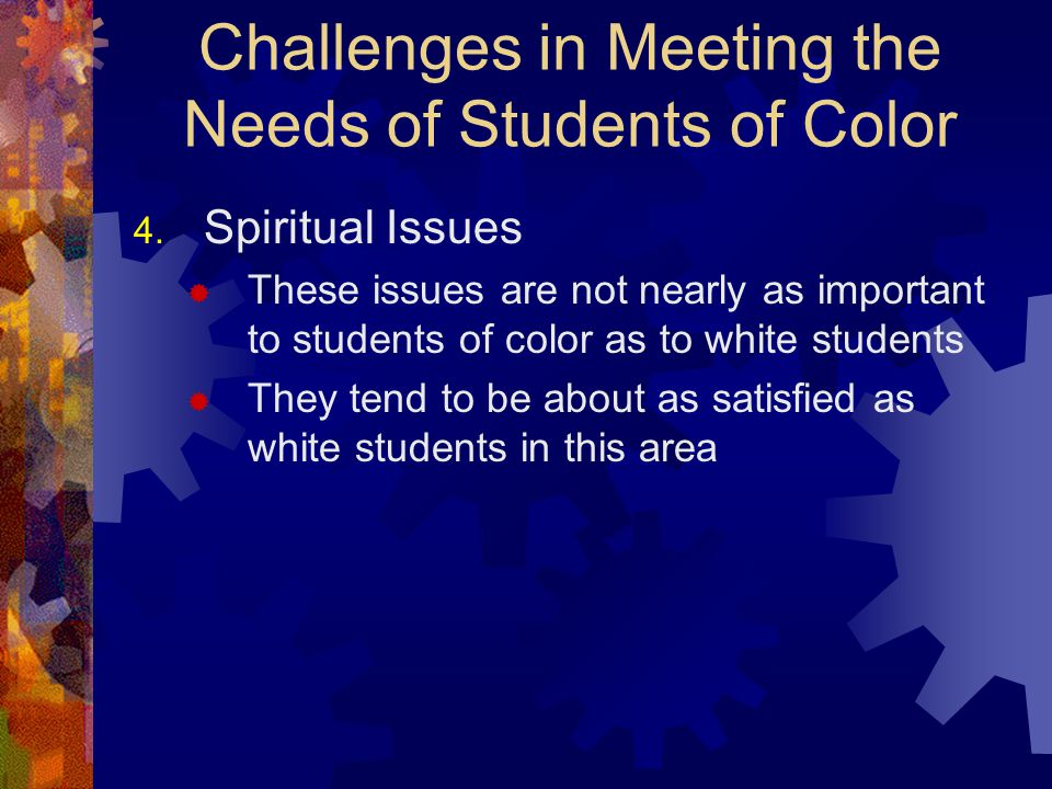 Challenges in Meeting the Needs of Students of Color 4.