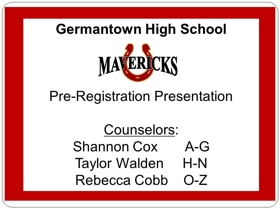 Germantown High School Student Services Pre-registration 2011-2012 Germantown High School Pre-Registration Presentation Counselors: Shannon Cox A-G Ta