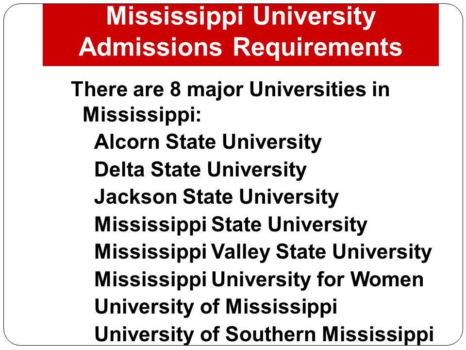 Mississippi University Admissions Requirements: English Math (4 Carnegie Units) English IAlgebra I English IIGeometry English IIIAlgebra II English IVOne math above Algebra II