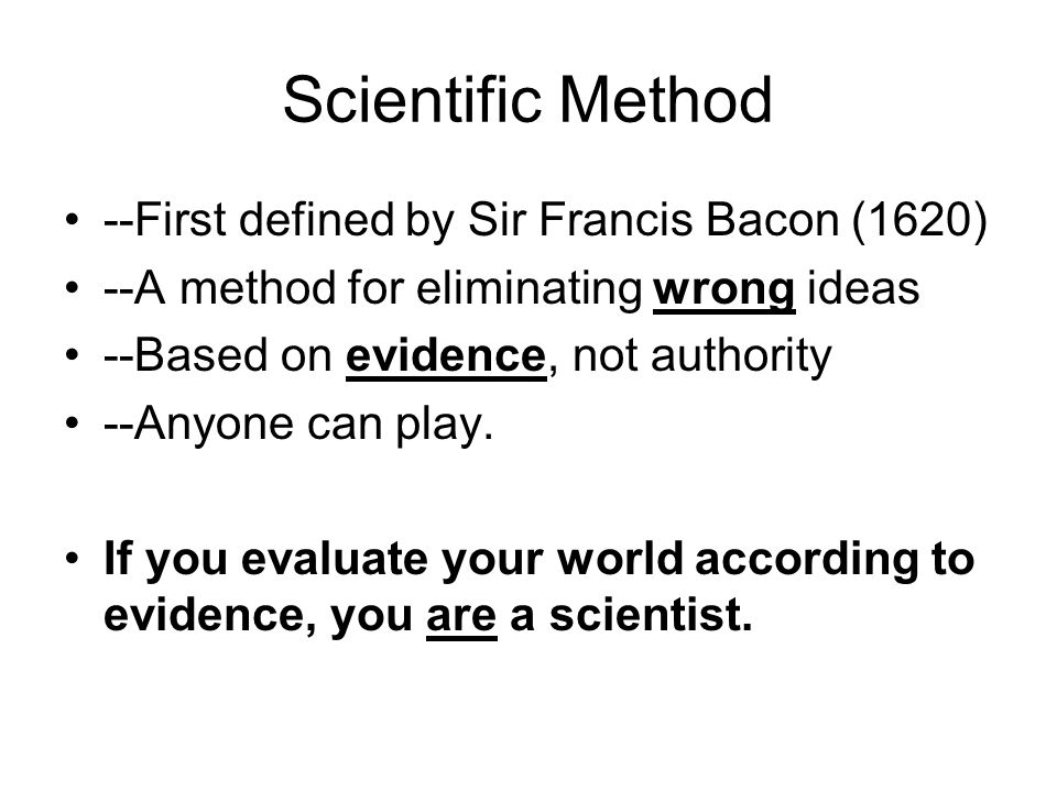 Scientific Method 1) Make an observation 2) State a hypothesis 3) Test, by a controlled experiment, if possible 4) Modify hypothesis & test again as needed 5) Incorporate tested hypothesis into a theory