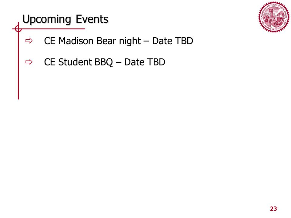 23 Upcoming Events  CE Madison Bear night – Date TBD  CE Student BBQ – Date TBD