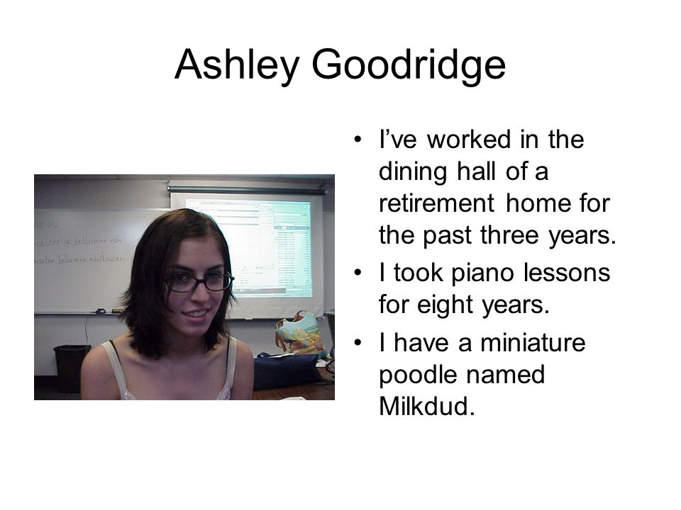 Ashley Goodridge I've worked in the dining hall of a retirement home for the past three years.