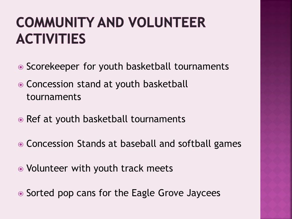  Scorekeeper for youth basketball tournaments  Concession stand at youth basketball tournaments  Ref at youth basketball tournaments  Concession Stands at baseball and softball games  Volunteer with youth track meets  Sorted pop cans for the Eagle Grove Jaycees