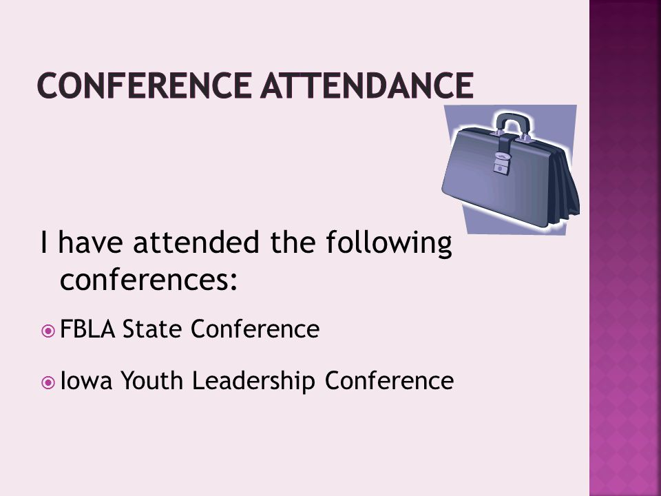 I have attended the following conferences:  FBLA State Conference  Iowa Youth Leadership Conference