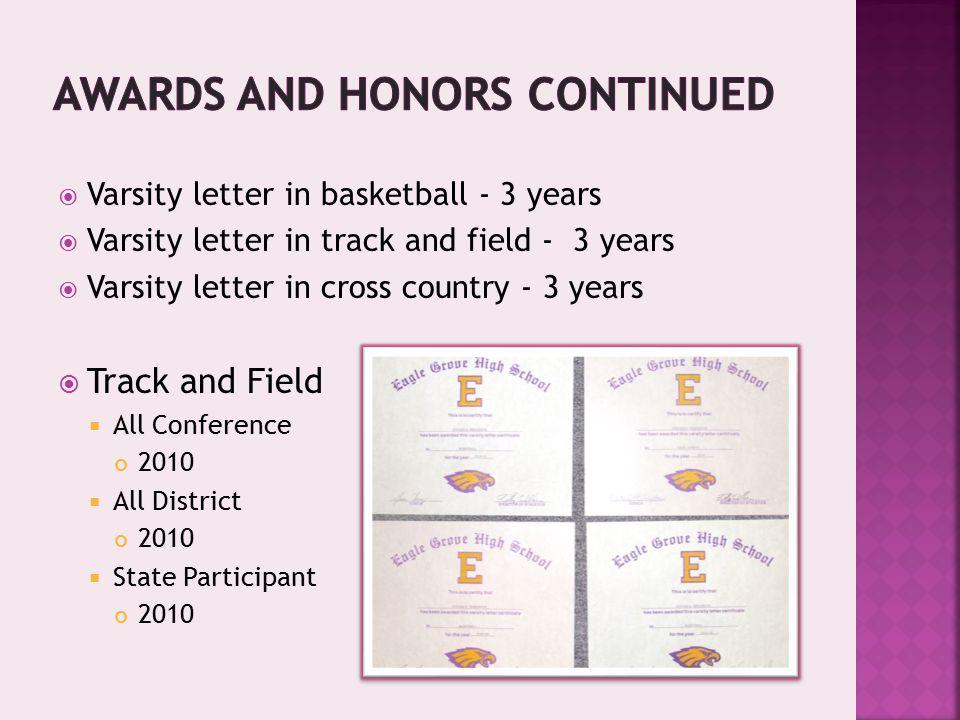 Cross Country:  Most Valuable - 2008 & 2009  Coaches Award - 2007  Dedication Award - 2007  Captain Award - 2009 & 2010  Fewest Points Award - 2010