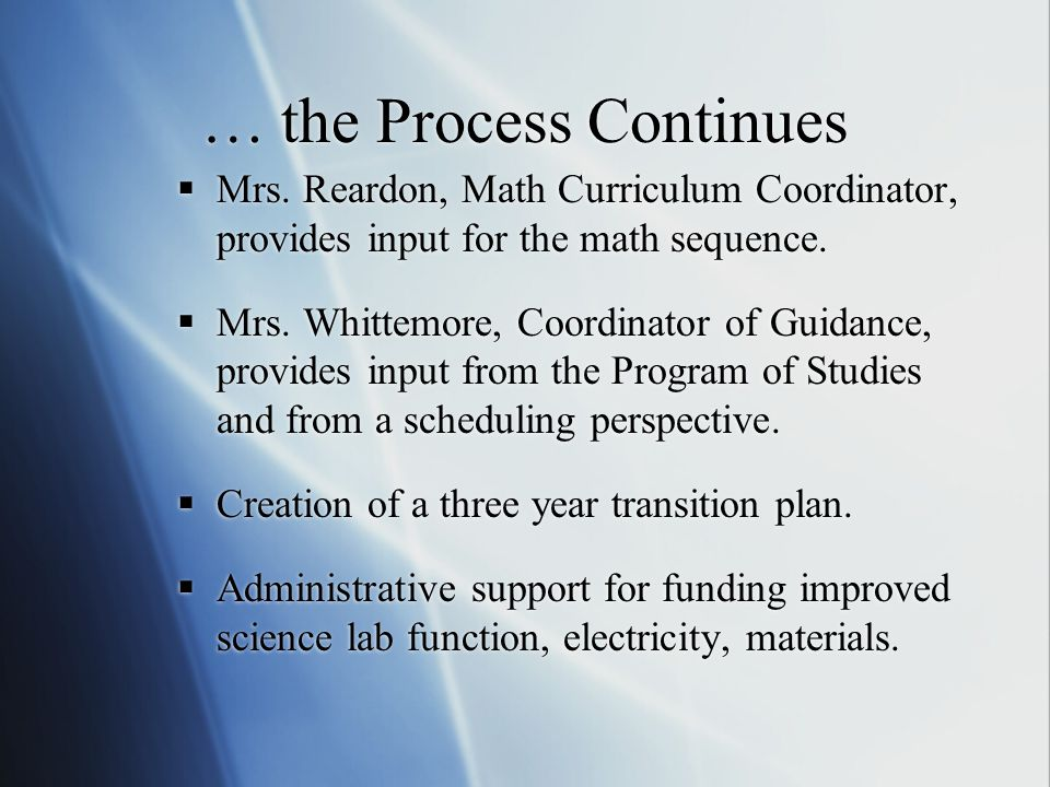 … the Process Continues  Mrs. Reardon, Math Curriculum Coordinator, provides input for the math sequence.  Mrs. Whittemore, Coordinator of Guidance,