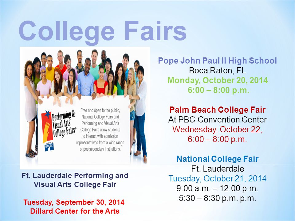 College Fairs Pope John Paul II High School Boca Raton, FL Monday, October 20, 2014 6:00 – 8:00 p.m. Palm Beach College Fair At PBC Convention Center
