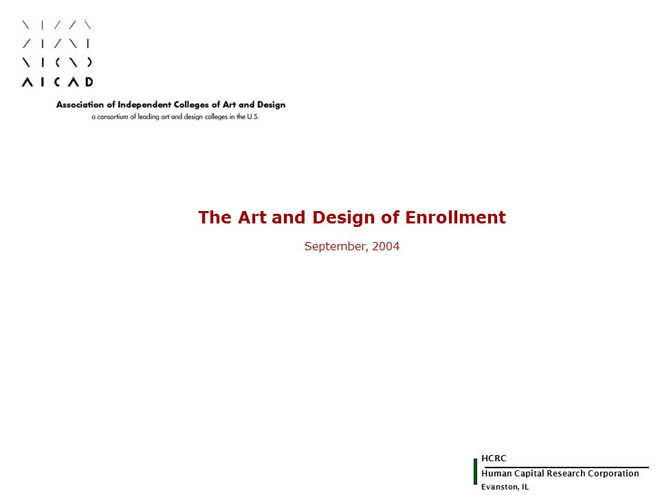 HCRC Human Capital Research Corporation Evanston, IL The Art and Design of Enrollment September, 2004