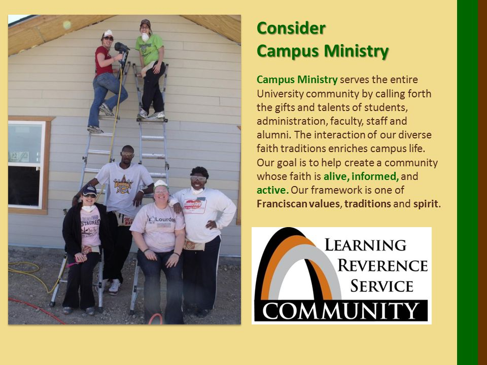 Campus Ministry serves the entire University community by calling forth the gifts and talents of students, administration, faculty, staff and alumni.