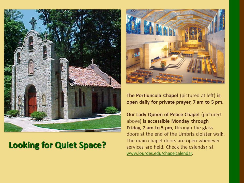 The Portiuncula Chapel (pictured at left) is open daily for private prayer, 7 am to 5 pm.