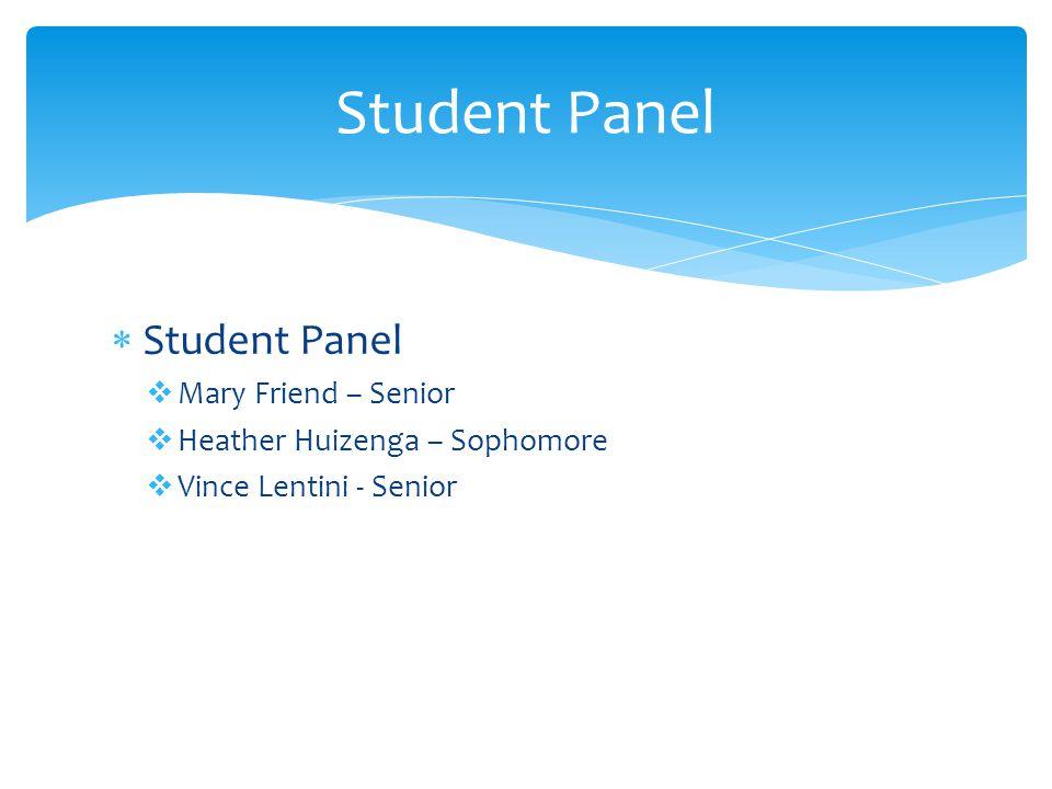  Student Panel  Mary Friend – Senior  Heather Huizenga – Sophomore  Vince Lentini - Senior Student Panel