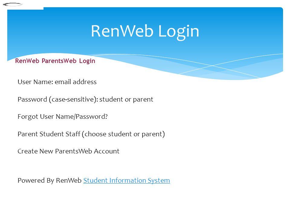 User Name: email address Password (case-sensitive): student or parent Forgot User Name/Password? Parent Student Staff (choose student or parent) Creat