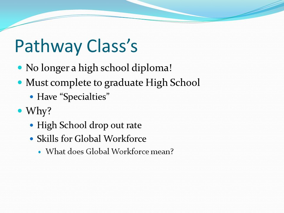 Pathway Class's No longer a high school diploma.