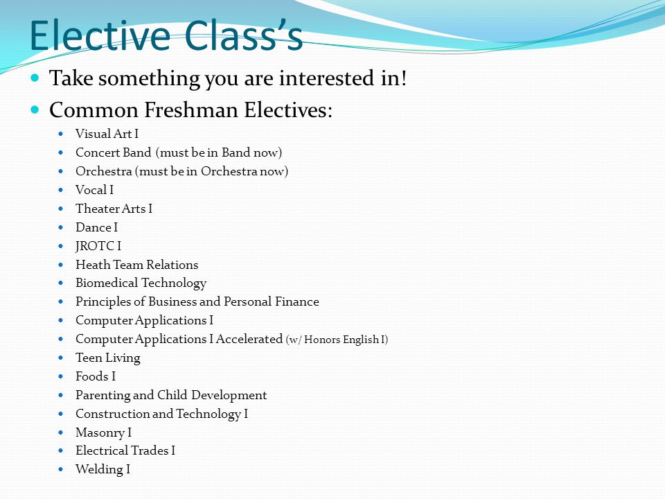 Elective Class's Take something you are interested in.